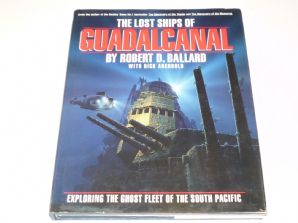 Lost Ships Of Guadalcanal (The) Exploring The Ghost Fleet Of The South Pacific (Ballard 1993)
